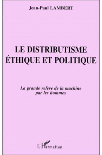 Le Distributisme Éthique et Politique