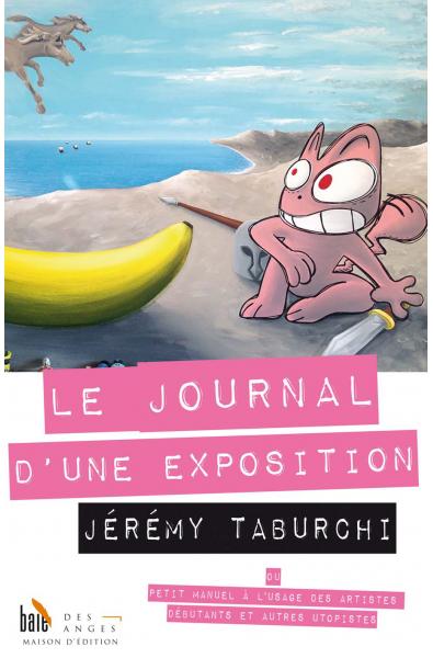 Le Journal d'une Exposition ou Petit manuel à l'usage des artistes débutants et autres utopistes