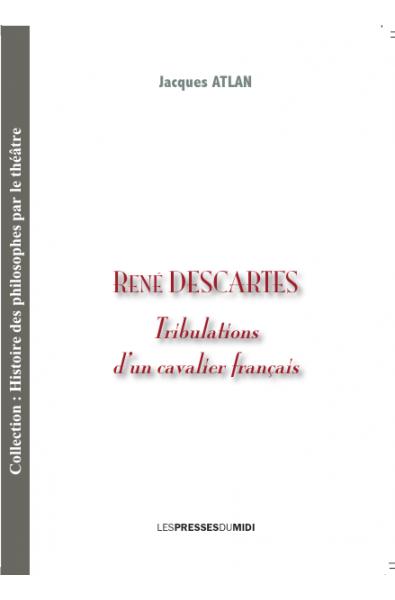 René Descartes Tribulations d'un cavalier français