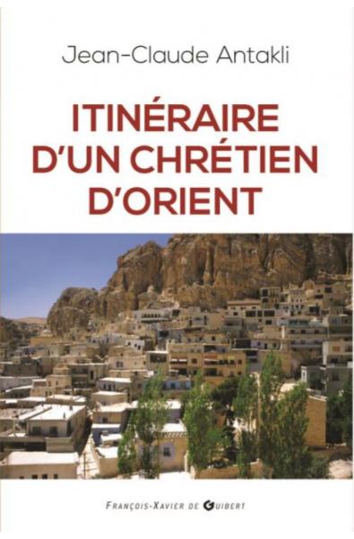 Itinéraire d'un chrétien d'Orient