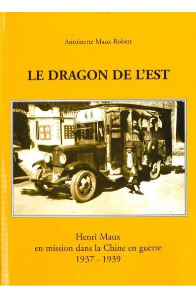 Le Dragon de l'Est. Henri Maux en mission dans la Chine en guerre 1937-1939