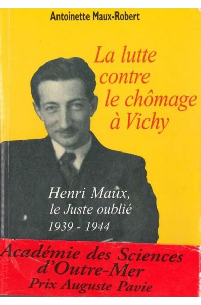 La lutte contre le chômage à Vichy  Henri Maux le Juste oublié 1939-1944