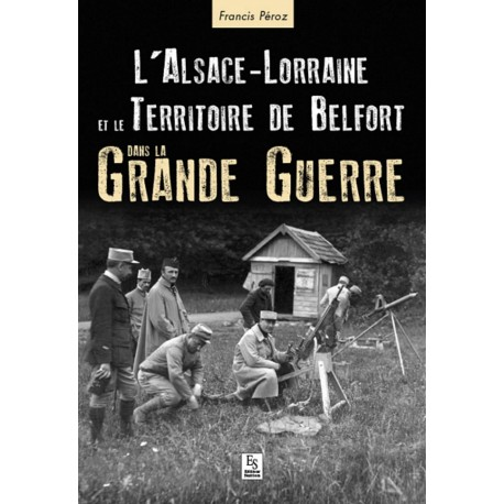 Alsace-Lorraine et le Territoire de Belfort dans la Grande Guerre Recto
