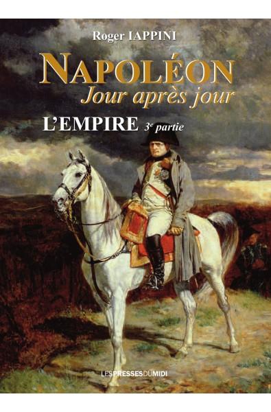 Napoléon jour après jour - L'Empire 3e partie