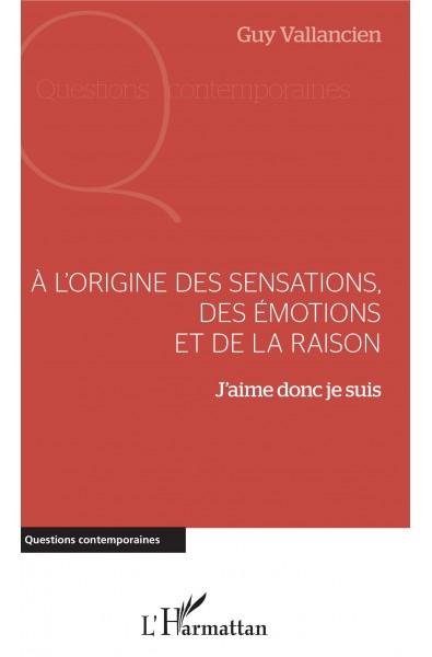 A l'origine des sensations, des émotions et de la raison