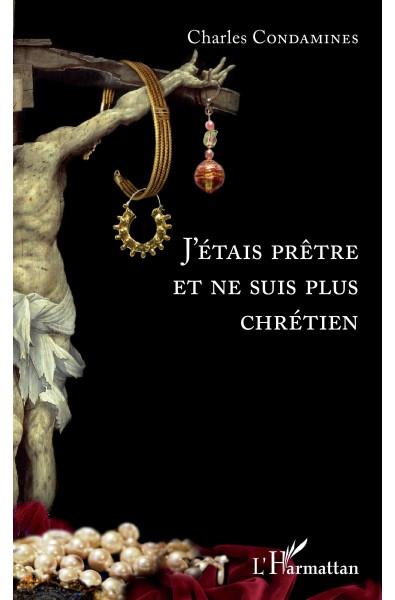 J'étais prêtre et ne suis plus chrétien