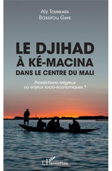 Le djihad à Ké-Macina dans le centre du Mali