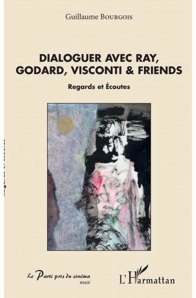 Dialoguer avec Ray, Godard, Visconti & friends