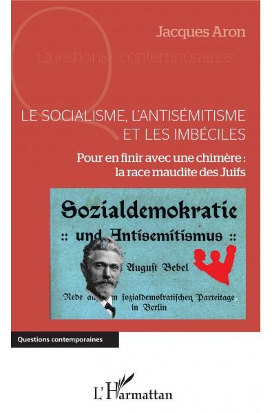Le socialisme, l'antisémitisme et les imbéciles