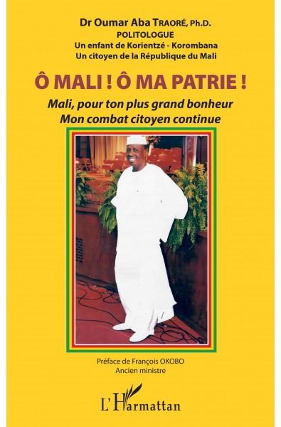 Ô Mali ! Ô Ma patrie ! Mali, pour ton plus grand bonheur mon combat citoyen continue