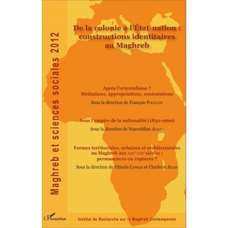 De la colonie à l'Etat-nation : constructions identitaires au Maghreb Recto