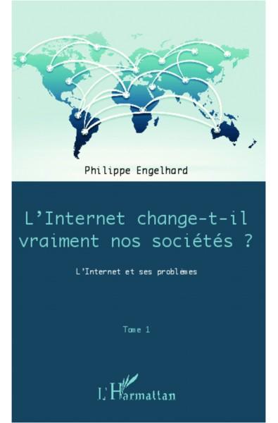 Internet change-t-il vraiment nos sociétés ? (Tome 1)