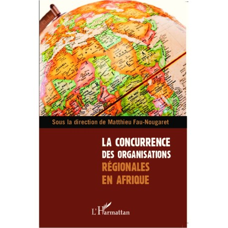 La concurrence des organisations régionales en Afrique Recto